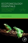 Ecotoxicology Essentials: Environmental Contaminants and Their Biological Effects on Animals and Pla - ISBN 9780128019474