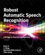 Robust Automatic Speech Recognition: A Bridge to Practical Applications - ISBN 9780128023983