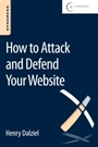 How to Attack and Defend Your Website - ISBN 9780128027325