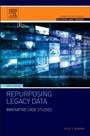 Repurposing Legacy Data: Innovative Case Studies - ISBN 9780128028827