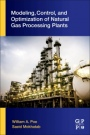Modeling, Control, and Optimization of Natural Gas Processing Plants - ISBN 9780128029619