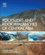 Rockslides and Rock Avalanches of Central Asia: Distribution, Morphology, and Internal Structure - ISBN 9780128032046