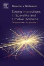 Strong Interactions in Spacelike and Timelike Domains: Dispersive Approach - ISBN 9780128034392