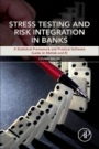 Stress Testing and Risk Integration in Banks: A Statistical Framework and Practical Software Guide (in Matlab and R) - ISBN 9780128035900