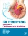 3D Printing Applications in Cardiovascular Medicine - ISBN 9780128039175