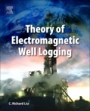 Theory of Electromagnetic Well Logging - ISBN 9780128040089