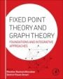 Fixed Point Theory and Graph Theory: Foundations and Integrative Approaches - ISBN 9780128042953