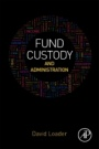 Fund Custody and Administration - ISBN 9780128044001