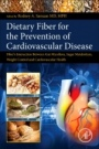 Dietary Fiber for the Prevention of Cardiovascular Disease: Fiber's Interaction between Gut Microflora, Sugar Metabolism, Weight Control and Cardiovascular Health - ISBN 9780128051306