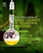 The Application of Green Solvents in Separation Processes - ISBN 9780128052976