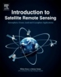 Introduction to Satellite Remote Sensing: Atmosphere, Ocean, Land and Cryosphere Applications - ISBN 9780128092545