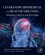Leveraging Biomedical and Healthcare Data: Semantics, Analytics and Knowledge - ISBN 9780128095560