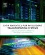 Data Analytics for Intelligent Transportation Systems - ISBN 9780128097151
