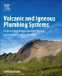 Volcanic and Igneous Plumbing Systems: Understanding Magma Transport, Storage, and Evolution in the  - ISBN 9780128097496
