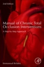 Manual of Chronic Total Occlusion Interventions: A Step-by-Step Approach - ISBN 9780128099292
