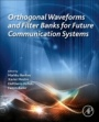 Orthogonal Waveforms and Filter Banks for Future Communication Systems - ISBN 9780128103845