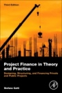 Project Finance in Theory and Practice: Designing, Structuring, and Financing Private and Public Projects - ISBN 9780128114018