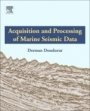 Acquisition and Processing of Marine Seismic Data - ISBN 9780128114902