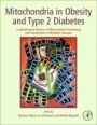 Mitochondria in Obesity and Type 2 Diabetes: Comprehensive Review on Mitochondrial Functioning and Involvement in Metabolic Diseases - ISBN 9780128117521