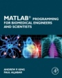 MATLAB Programming for Biomedical Engineers and Scientists - ISBN 9780128122037