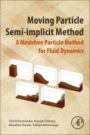 Moving Particle Semi-implicit Method: A Meshfree Particle Method for Fluid Dynamics - ISBN 9780128127797