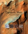 Dynamic Mars: Recent and Current Landscape Evolution of the Red Planet - ISBN 9780128130186