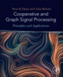 Cooperative and Graph Signal Processing: Principles and Applications - ISBN 9780128136775