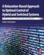 A Relaxation-Based Approach to Optimal Control of Hybrid and Switched Systems: A Practical Guide for Engineers - ISBN 9780128147887