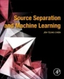Source Separation and Machine Learning - ISBN 9780128177969