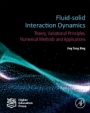 Fluid-Solid Interaction Dynamics: Theory, Variational Principles, Numerical Methods, and Applications - ISBN 9780128193525