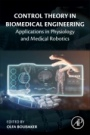 Control Theory in Biomedical Engineering: Applications in Physiology and Medical Robotics - ISBN 9780128213506