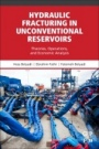 Hydraulic Fracturing in Unconventional Reservoirs: Theories, Operations, and Economic Analysis - ISBN 9780128498712