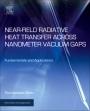 Near-Field Radiative Heat Transfer across Nanometer Vacuum Gaps: Fundamentals and Applications - ISBN 9780323429948