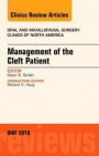 Management of the Cleft Patient, an Issue of Oral and Maxillofacial Surgery Clinics of North America - ISBN 9780323444774