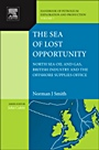 The Sea of Lost Opportunity; North Sea Oil and Gas, British Industry and the Offshore Supplies Office - ISBN 9780444536457