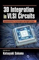 3D Integration in VLSI Circuits: Implementation Technologies and Applications - ISBN 9781138710399