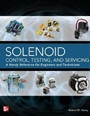 Solenoid Control, Testing, and Servicing: A Handy Reference for Engineers and Technicians - ISBN 9780071789691