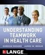 Understanding Teamwork in Healthcare - ISBN 9780071791953