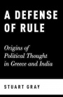 A Defense of Rule: Origins of Political Thought in Greece and India - ISBN 9780190636319