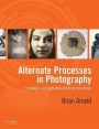 Alternate Processes in Photography: Technique, History, and Creative Potential - ISBN 9780199390397