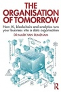 The Organisation of Tomorrow: How AI, blockchain and analytics turn your business into a data organi - ISBN 9780367234706