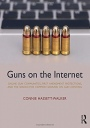 Guns on the Internet: Online Gun Communities, First Amendment Protections, and the Search for Common - ISBN 9781138598034