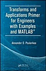Transforms and Applications Primer for Engineers with Examples and MATLAB - ISBN 9781420089318