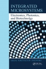 Integrated Microsystems: Electronics, Photonics, and Biotechnology - ISBN 9781439836200