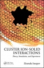 Cluster Ion-Solid Interactions: Theory, Simulation, and Experiment - ISBN 9781439875421