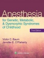 Anesthesia for Genetic, Metabolic, and Dysmorphic Syndromes of Childhood, 3 Rev ed. - ISBN 9781451192797