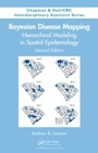 Bayesian Disease Mapping: Hierarchical Modeling in Spatial Epidemiology, 2nd Rev. Ed. - ISBN 9781466504813