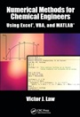 Numerical Methods for Chemical Engineers Using Excel, VBA and MATLAB - ISBN 9781466575349