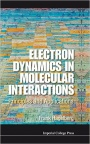 Electron Dynamics in Molecular Interactions: Principles and Applications - ISBN 9781848164871