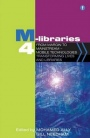 M-libraries 4: From Margin to Mainstream - Mobile Technologies Transforming Lives and Libraries - ISBN 9781856049443